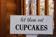 let them eat CUPCAKES Wedding Signs Birthday Decorations Table Sign Party  7x18. $24.95, via Etsy.
