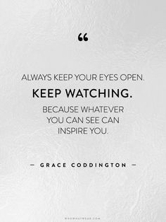 """""""Always keep your eyes open. Keep watching. Because whatever you can see can inspire you."""" -Grace Coddington // #WWWQuotesToLiveBy"""