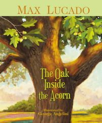 The Oak Inside the Acorn by Max Lucado- great for kids!