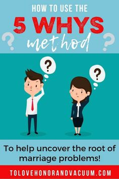 How to Use the 5 Whys Method to Uncover the Root of Marriage Problems. How to fix your marriage by uncovering the real issue.