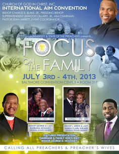"Church of God in Christ International AIM Convention ""Focus On The Family"" July 3-4, 2013 featuring Bishop George & Lady Barbara McKinney & Bishop J. Drew & Lady Karen Clark Sheard.  Location: Baltimore Convention Center, 1 West Pratt Street, Room 317 in Baltimore, Maryland 21201  For More Info: www.COGIC.org"