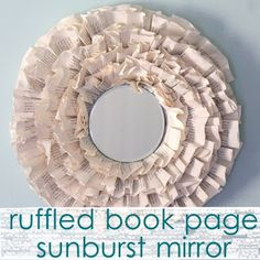 DIY:: Ruffled Book Page Sunburst Mirror ! Tutorial by The Shabby Creek Cottage Mirror Crafts, Home Decor Mirrors, Diy Mirror, Diy Home Crafts, Diy Craft Projects, Diy Home Decor, Craft Ideas, Diy Ideas, Decor Crafts