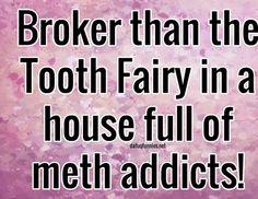 broker than a tooth fairy at a meth house meme