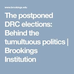 The postponed DRC elections: Behind the tumultuous politics   Brookings Institution