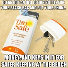 Beach hack: clean out an old sunscreen bottle and store your phone, money, and keys in it.
