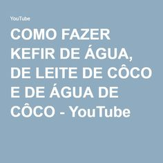 COMO FAZER KEFIR DE ÁGUA, DE LEITE DE CÔCO E DE ÁGUA DE CÔCO - YouTube