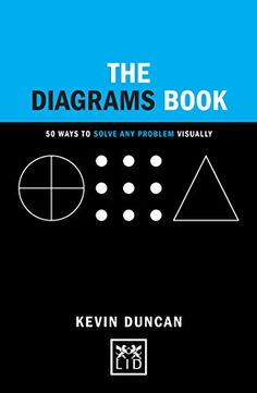 The Diagrams Book: 50 Ways to Solve Any Problem Visually: Amazon.co.uk: Kevin Duncan: 9781907794292: Books