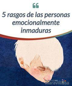 5 rasgos de las personas emocionalmente inmaduras Las personas totalmente #maduras o #inmaduras no existen. Sin embargo, sí hay rasgos que priman en el comportamiento y que nos ubican en una u otra #categoría. #Emociones