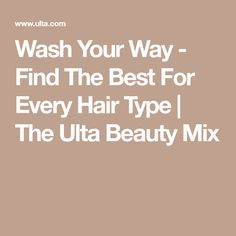 Wash Your Way - Find The Best For Every Hair Type | The Ulta Beauty Mix