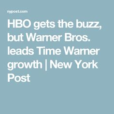 HBO gets the buzz, but Warner Bros. leads Time Warner growth | New York Post