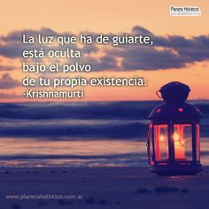 Frase de Krishnamurti - Luz que ha de guiarte