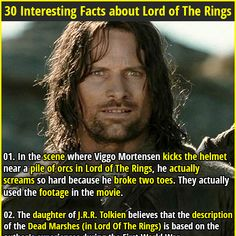 1. In the scene where Viggo Mortensen kicks the helmet near a pile of orcs in Lord of The Rings, he actually screams so hard because he broke two toes. They actually used the footage in the movie. 2. The girl (Elanor Gamgee) that runs towards Sean Astin (Samwise Gamgee) at the end of Lord Of The Rings: The Return of the King is his actual daughter.