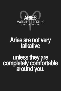Aries are not very talkative unless they are completely comfortable around you. #Aries