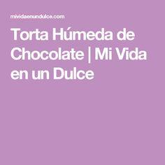 Torta Húmeda de Chocolate | Mi Vida en un Dulce
