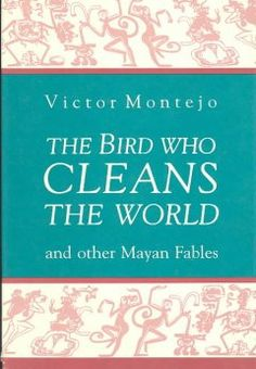 The Bird who cleans the world : and other Mayan fables - Northern Essex Community College Community College, Birds, Cleaning, World, The World, Bird, Home Cleaning, Birdwatching, Earth
