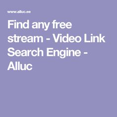 Find any free stream - Video Link Search Engine - Alluc