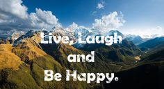 Live, Laugh and Be Happy.