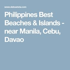 Philippines Best Beaches & Islands - near Manila, Cebu, Davao