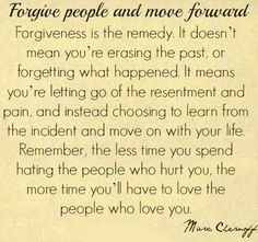 Forgive and move forward...I did