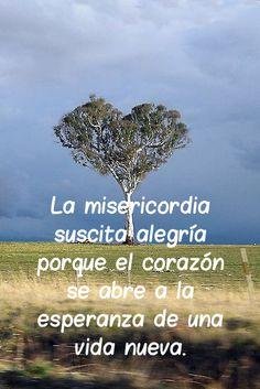 La misericordia suscita alegría porque el corazón se abre a la esperanza de una vida nueva.