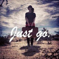 """""""Just go"""" -- inspirational travel quote collection on stylishtravelgirl.com"""