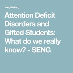 Attention Deficit Disorders and Gifted Students: What do we really know? - SENG