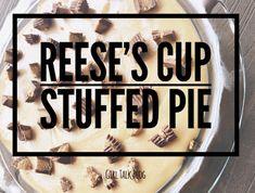 Girl Talk: Reese's Cup Stuffed Pie