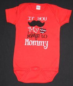 If you (mustache) my (heart) belongs to Mommy appliqued bodysuit. $20