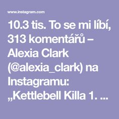 "10.3 tis. To se mi líbí, 313 komentářů – Alexia Clark (@alexia_clark) na Instagramu: ""Kettlebell Killa 1. 15 taps on each side 2. 10 reps each 3. 10 reps each 4. 15 reps each arm 3…"""