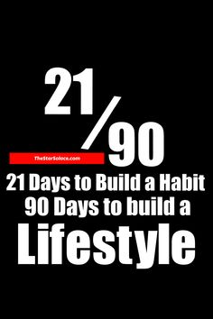 Use the 21/90 Rule, 21 days to build a HABIT, 90 days to build a LIFESTYLE...star solace, quotes, motivational quotes, inspirational quotes, life quotes, inspirational sayings #fitnessmotivation