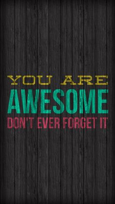 You are awesome, don't ever forget it. iPhone wallpapers quotes. Tap to see more @mobile9
