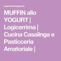 MUFFIN allo YOGURT | Logicerrima | Cucina Casalinga e Pasticceria Amatoriale |
