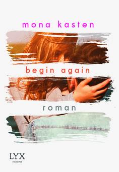 Begin Again – Mona Kasten https://www.goodreads.com/book/show/29756838-begin-again