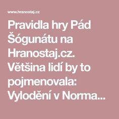 Pravidla hry Pád Šógunátu na Hranostaj.cz. Většina lidí by to pojmenovala: Vylodění v Normandii, tím spíš jsem rozhodnutý tuto (domnívám se že) netradiční transživelnou hru pojmenovat takto.