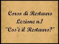 Corso di Restauro ,Lez. n.1 (Cos'è il Restauro?) - Arte per Te-