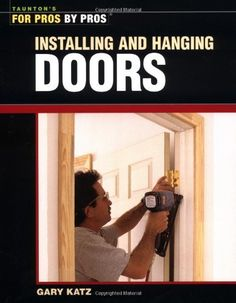 Installing & Hanging Doors (For Pros By Pros) - Kindle edition by Gary Katz. Professional & Technical Kindle eBooks @ Amazon.com.