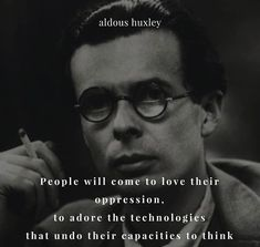 This is sad but true nonetheless; people just don't realise what lengths the and corporate world will go to, to enslave the population Quotable Quotes, Wisdom Quotes, Me Quotes, Motivational Quotes, Inspirational Quotes, Aldous Huxley Quotes, Downey Jr, Oppression, Mood