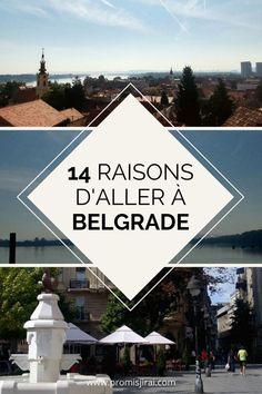 Belgrade n'est pas une destination très prisée mais je vous donne 14 très bonnes raisons de la visiter pendant votre prochain voyage