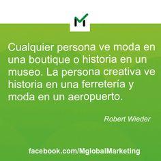 """""""Cualquier persona ve moda en una boutique o historia en un museo. La persona creativa ve historia en una ferretería y moda en un aeropuerto"""". Robert Wieder."""