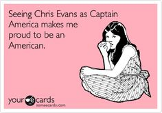 Seeing Chris Evans as Captain America makes me proud to be an American.