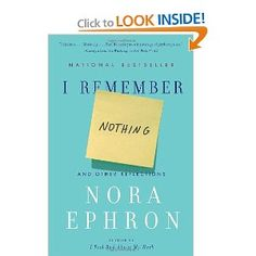 Nora Ephron. One of the smartest woman I ever knew. You will learn something from every one of her books.