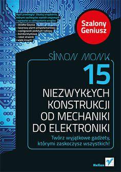 """""""15 niezwykłych konstrukcji od mechaniki do elektroniki. Szalony Geniusz""""  #helion #ksiazka #elektronika #szpiegowanie"""