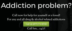 Addiction problem? Call now for help for yourself or a loved! For any and all drug & alcohol related addictions. Call.. 24/7! 877-712-8749