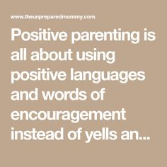 Positive parenting is all about using positive languages and words of encouragement instead of yells and disheartening arguments.