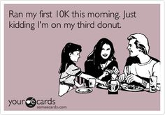 Hahaha! but really I ran 2 miles and ate 4 doughnuts...