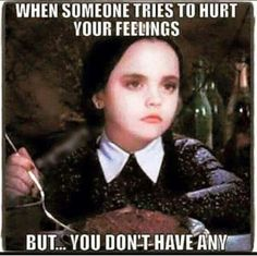 When someone tries to #hurt your #feelings but you don't have any #LetsGetWordy