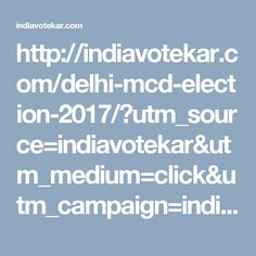 Delhi MCD elections are near and here you will find the complete details of the election and the candidates list of election, Indiavotekar portal provides all the latest updates of MCD elections. MCD Election will be held on 23 April 2017.MCD Election 2017 Candidate List will be declared till 3 April 2017.