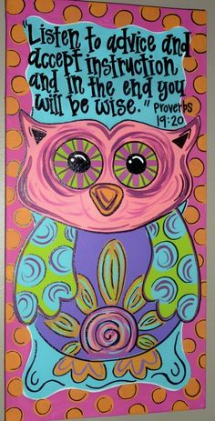 Listen to advice and accept instruction and in the end you will be wise. Proverbs 19:20