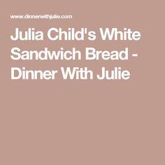 Julia Child's White Sandwich Bread - Dinner With Julie