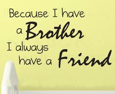 Because-I-Have-A-font-b-Brother-b-font-I-Always-Have-A-Friend-wall-decals.jpg (800×655)